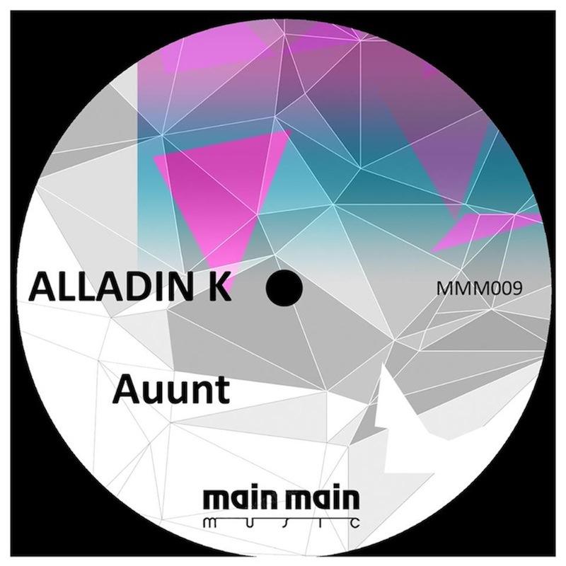 Main Main Music 009 - Alladin K - Auunt Ep