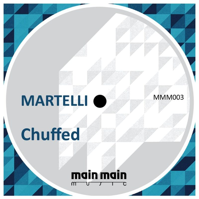 Main Main Music 003 - Martelli - Chuffed