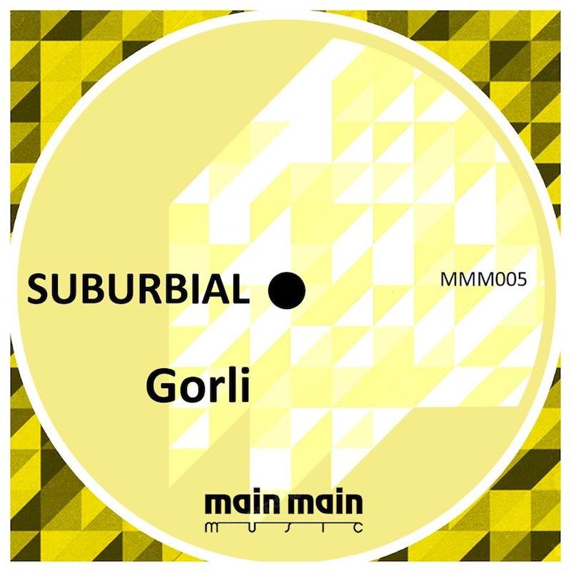 Main Main Music 005 - Suburbial - Gorli