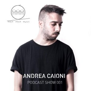 Andrea Caioni Podcast 001 Main Main Music