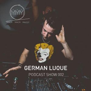 German Luque - Main Main Music Podcast Show 002