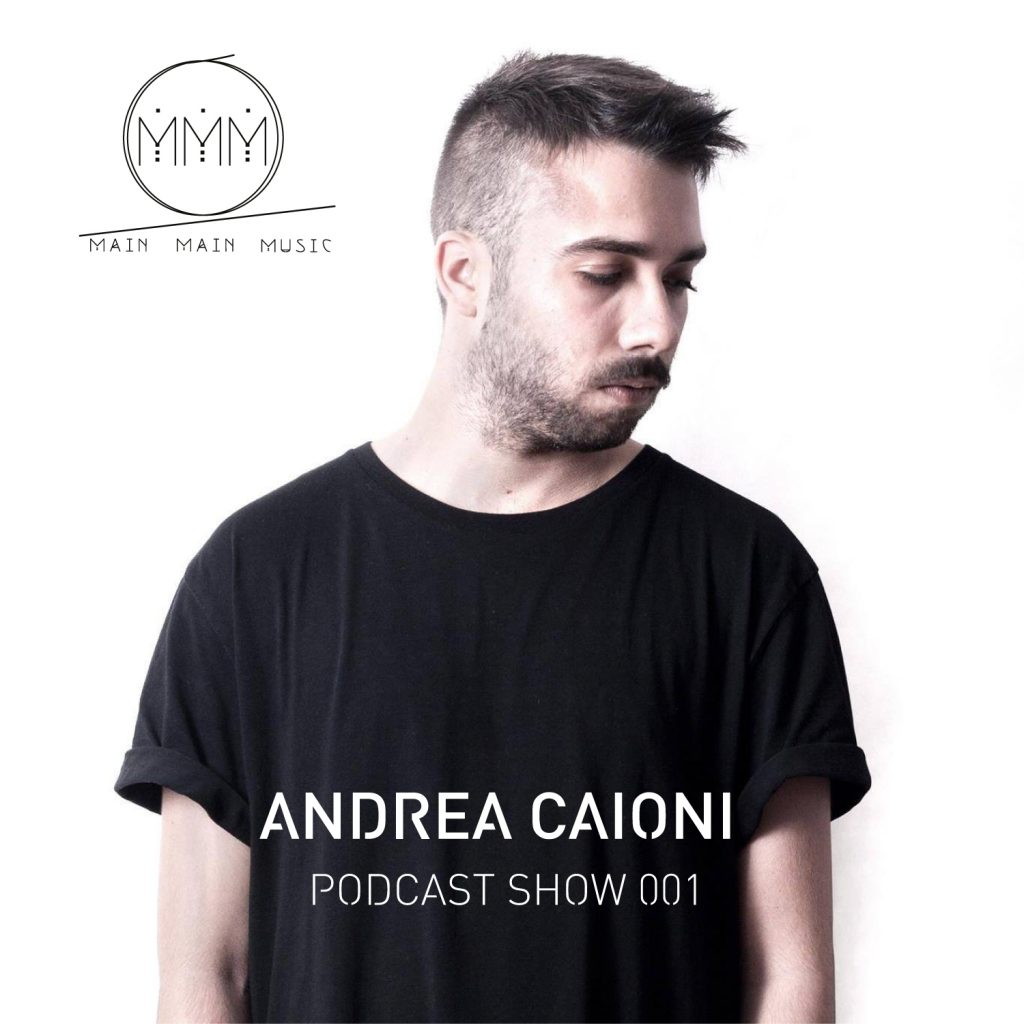 Main Main Music Podcast 001 - Andrea Caioni