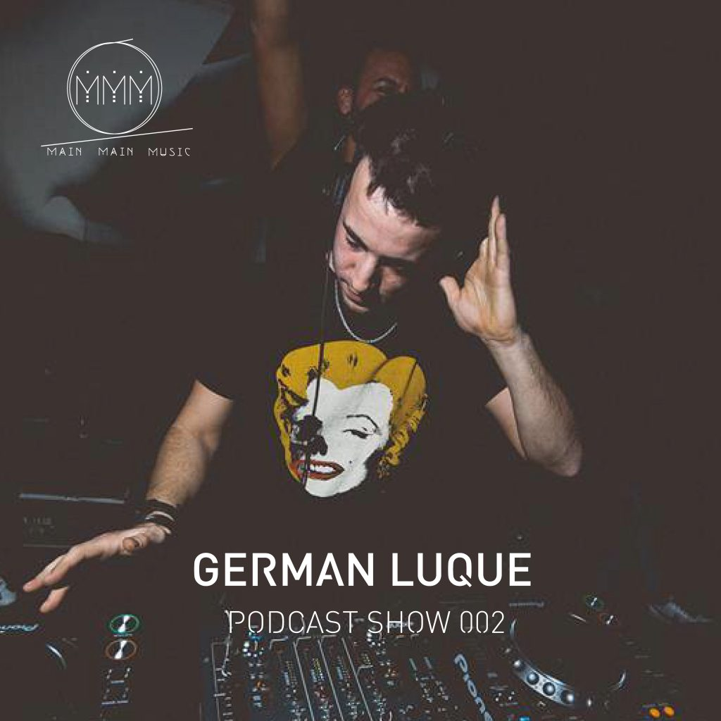 Main Main Music Podcast 002 - German Luque