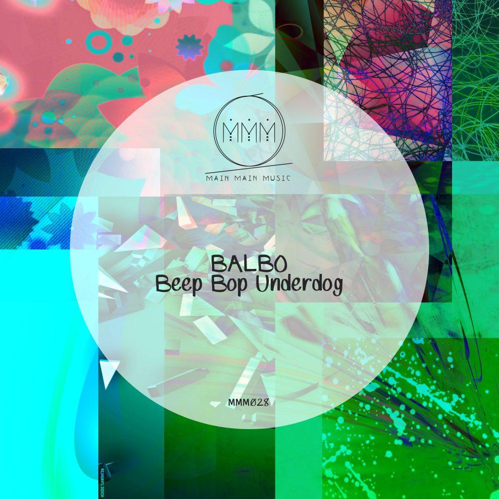 Main Main Music 028 - Balbo - Beep Bop Underdog EP