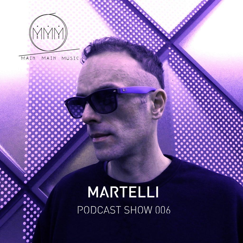Main Main Music - Podcast 006 - Martelli