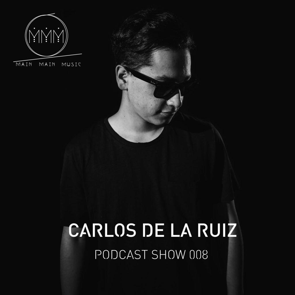 Main Main Music - Podcast Show 008 - Carlos De La Ruiz