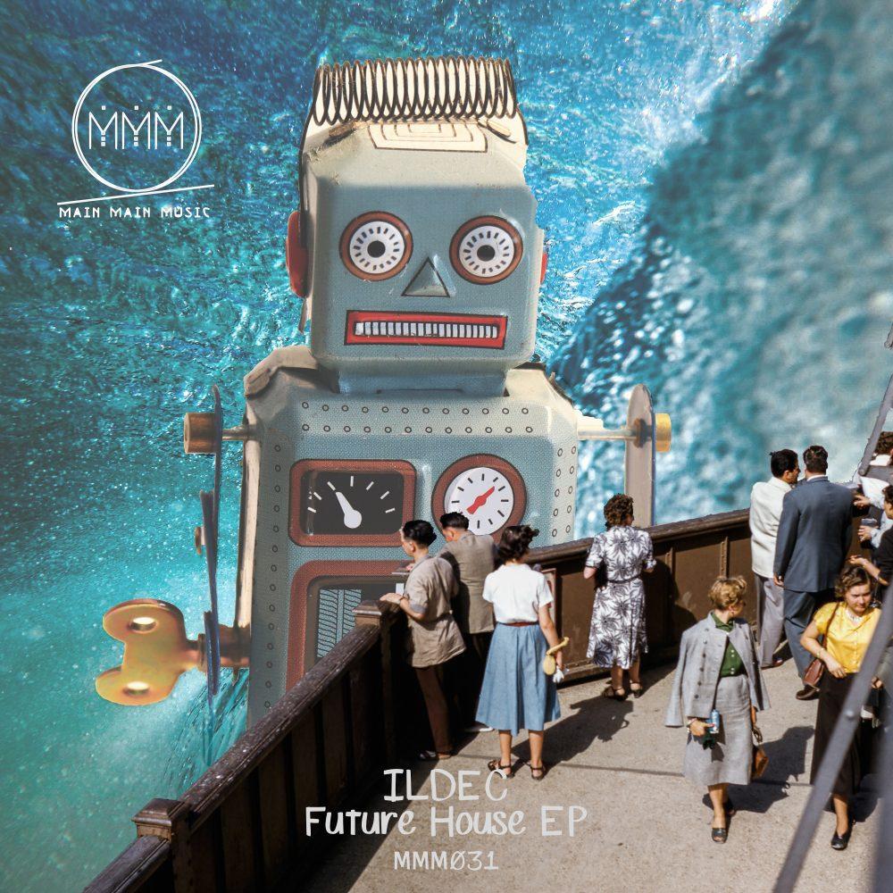 Main Main Music Release 031 - Ildec - Future House EP