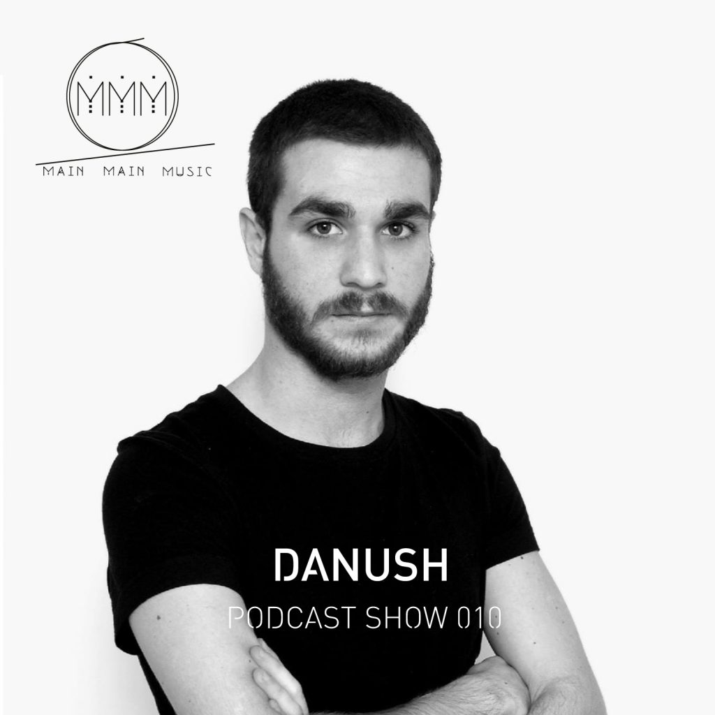 Main Main Music Podcast Show 010 - Danush